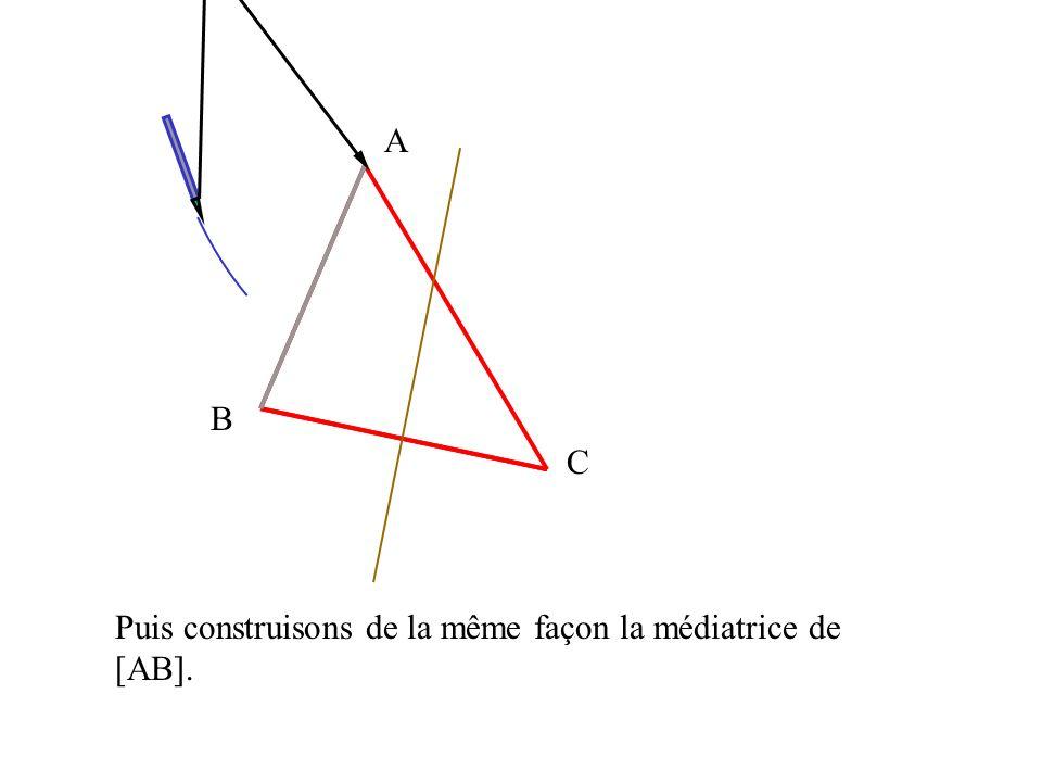 A B C Puis construisons de la même façon la médiatrice de [AB].